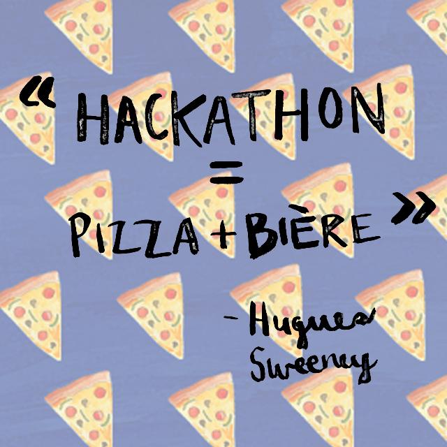 Moi : «Hugues, qu'est-ce qui te vient en tête comme image lorsque tu penses à un hackathon?» Hugues : «Le classique : pizza + bière.»