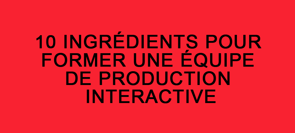 10 ingrédients pour former une équipe de production interactive du tonnerre (en GIF)