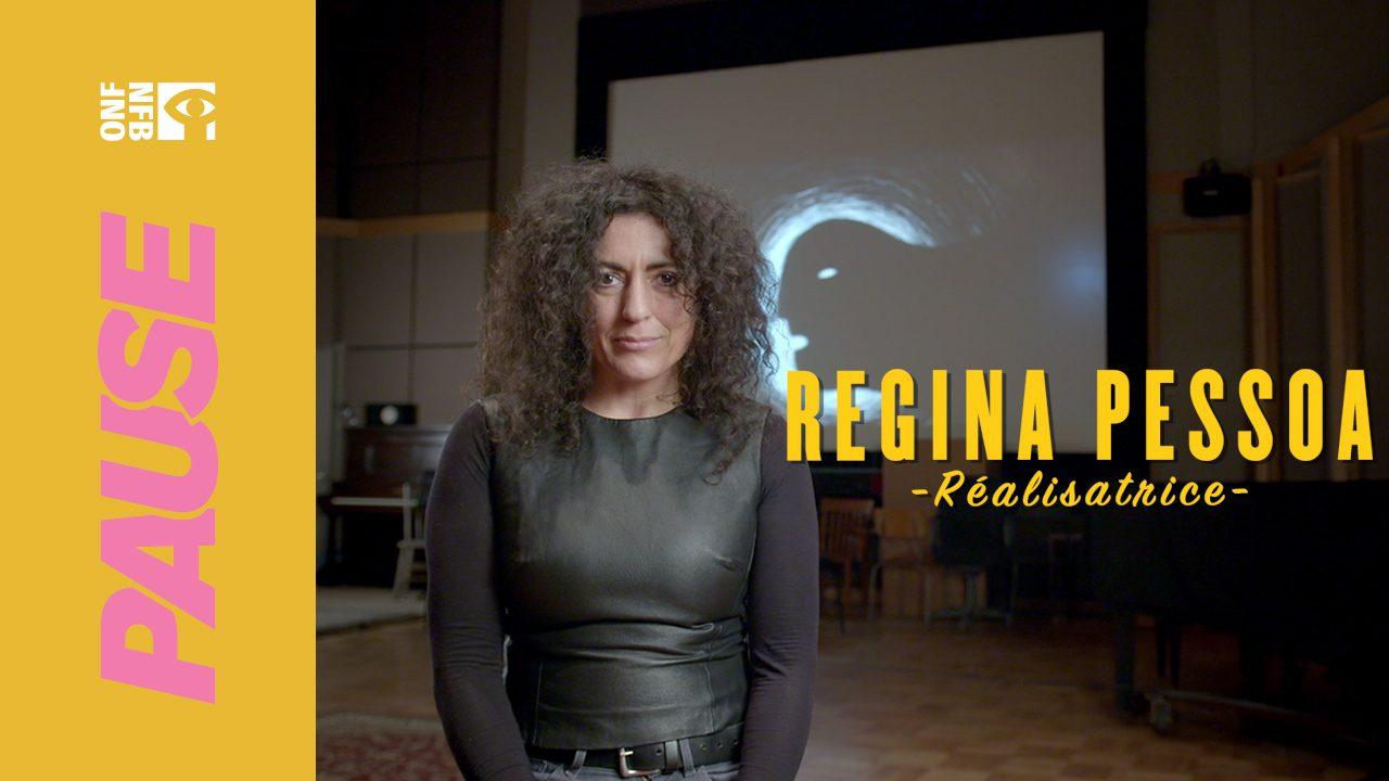 Pause ONF avec Regina Pessoa