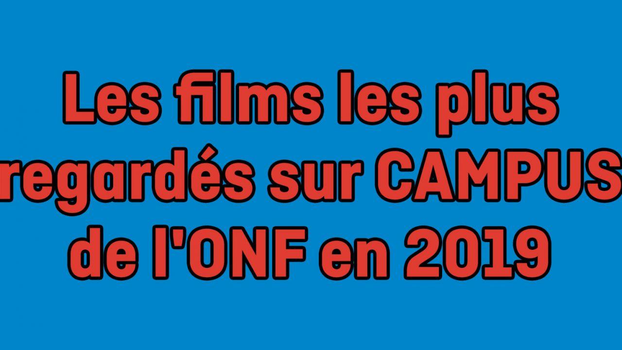Les films les plus regardés sur CAMPUS de l'ONF en 2019