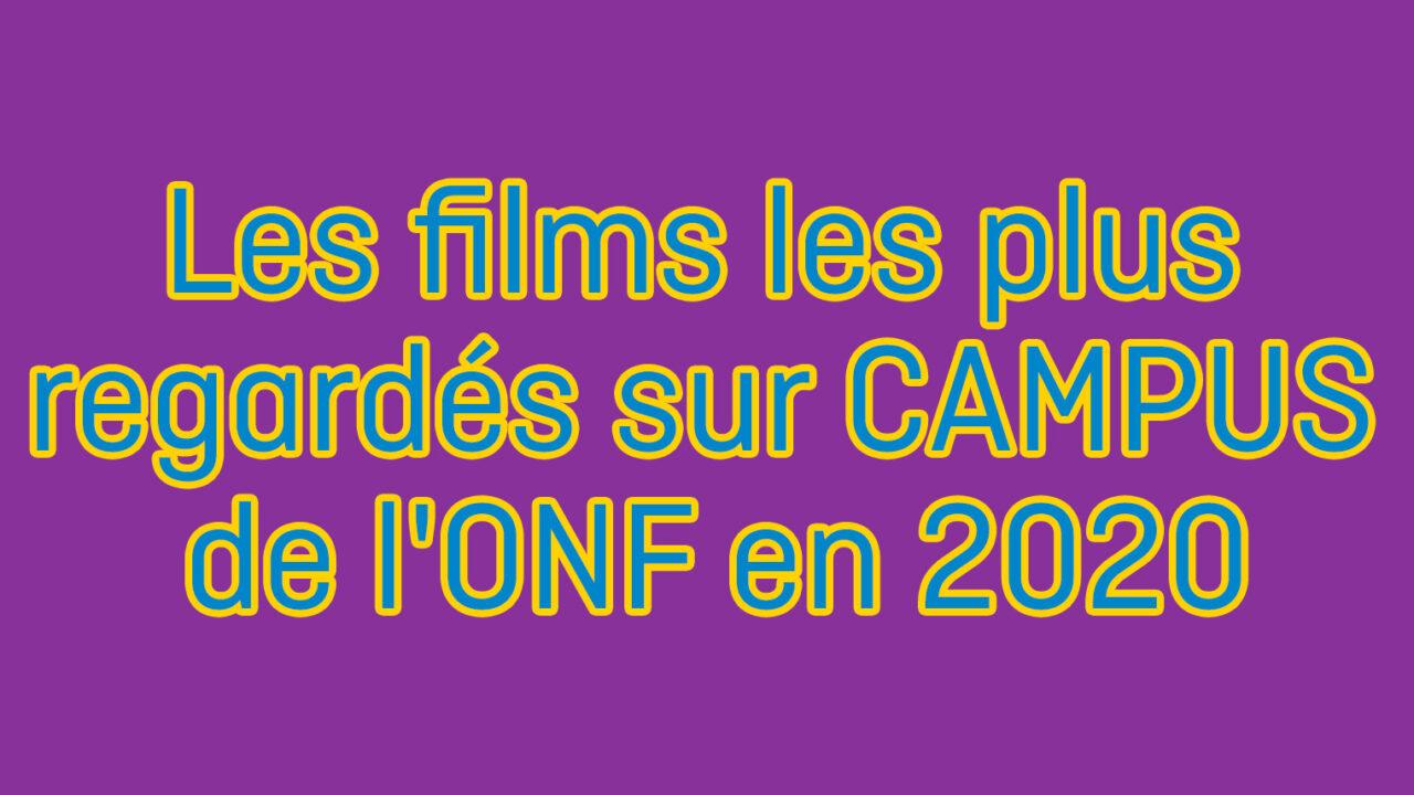 Les films les plus regardés sur CAMPUS de l'ONF en 2020